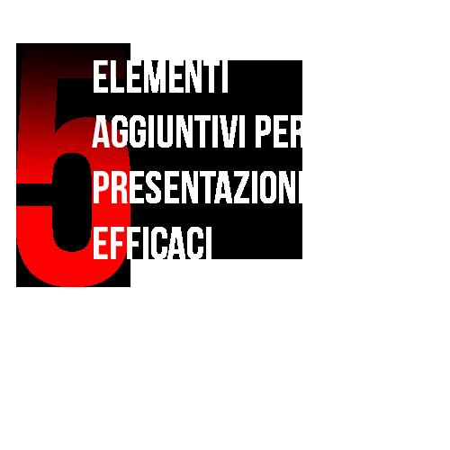 Elementi aggiuntivi per presentazioni efficaci